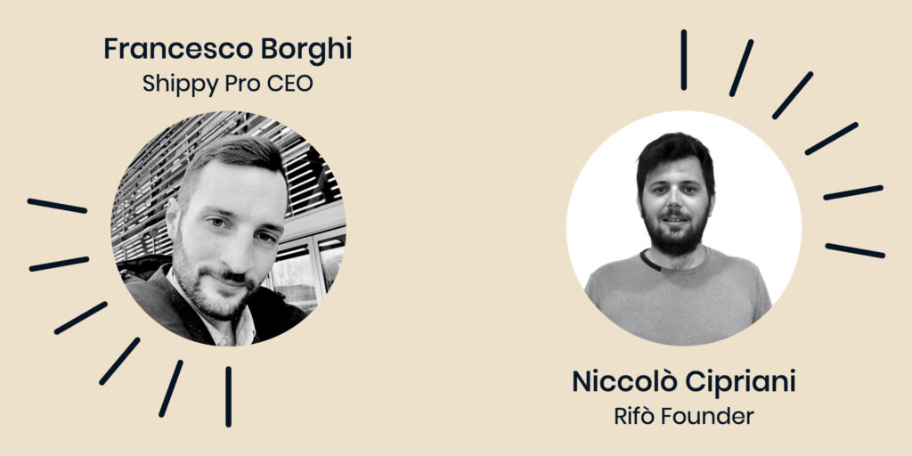 Francesco Borghi (ShippyPro CEO) and Niccolò Cipriani (Rifò Founder)